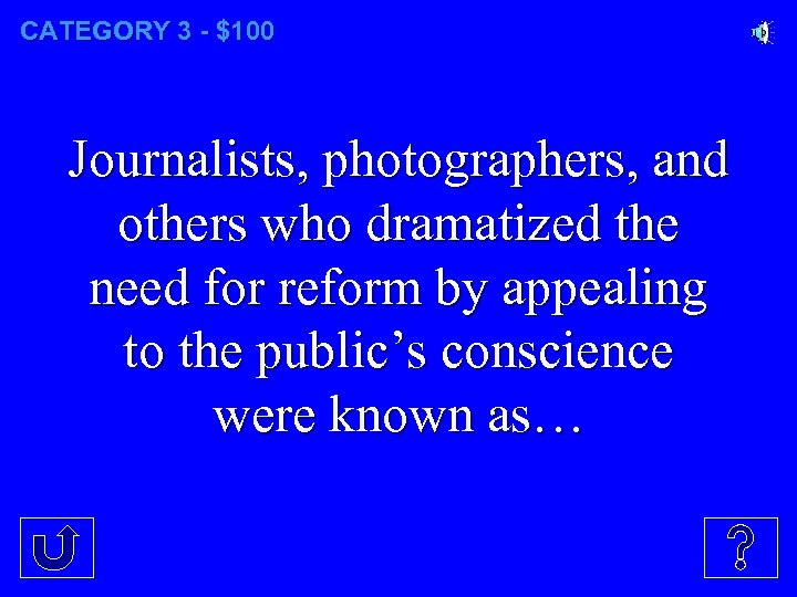 CATEGORY 3 - $100 Journalists, photographers, and others who dramatized the need for reform