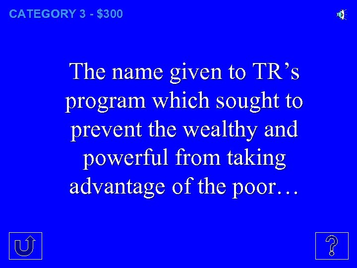 CATEGORY 3 - $300 The name given to TR's program which sought to prevent