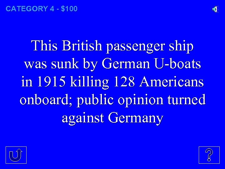 CATEGORY 4 - $100 This British passenger ship was sunk by German U-boats in