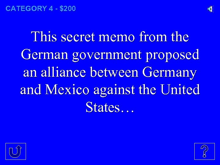 CATEGORY 4 - $200 This secret memo from the German government proposed an alliance
