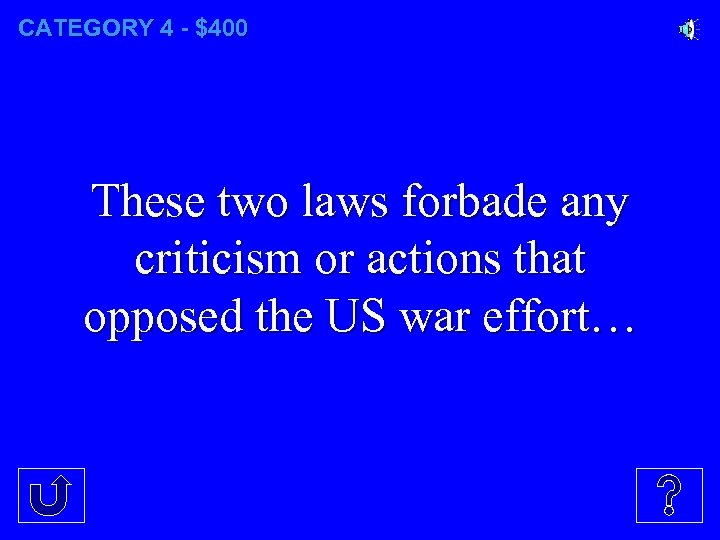 CATEGORY 4 - $400 These two laws forbade any criticism or actions that opposed