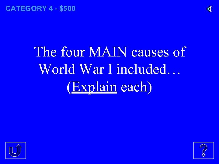 CATEGORY 4 - $500 The four MAIN causes of World War I included… (Explain