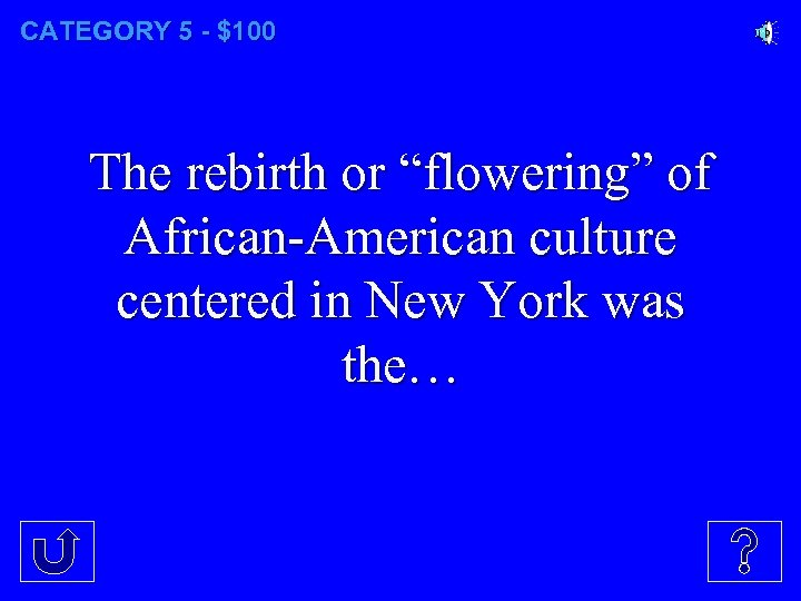 "CATEGORY 5 - $100 The rebirth or ""flowering"" of African-American culture centered in New"