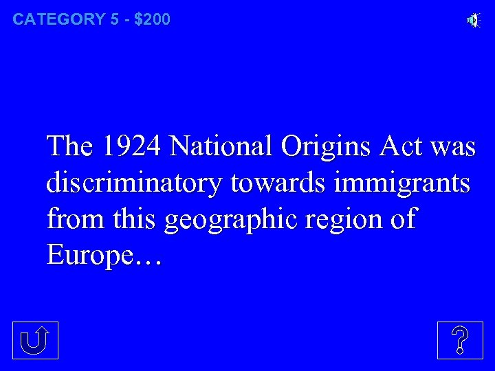 CATEGORY 5 - $200 The 1924 National Origins Act was discriminatory towards immigrants from