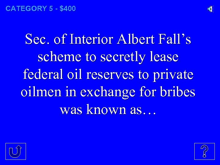 CATEGORY 5 - $400 Sec. of Interior Albert Fall's scheme to secretly lease federal