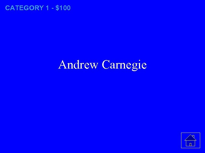 CATEGORY 1 - $100 Andrew Carnegie