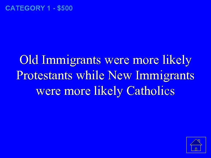 CATEGORY 1 - $500 Old Immigrants were more likely Protestants while New Immigrants were