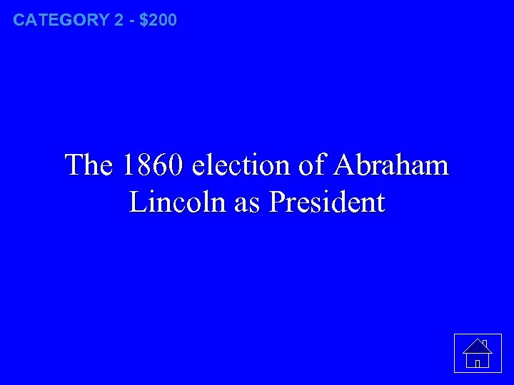 CATEGORY 2 - $200 The 1860 election of Abraham Lincoln as President