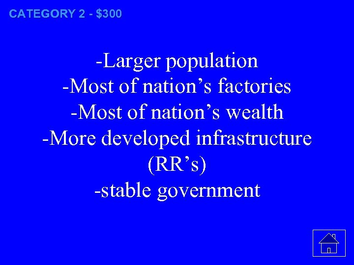 CATEGORY 2 - $300 -Larger population -Most of nation's factories -Most of nation's wealth