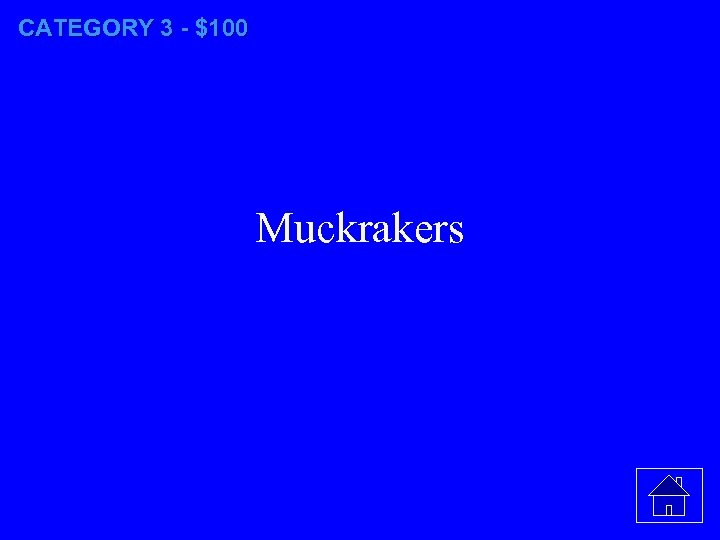 CATEGORY 3 - $100 Muckrakers