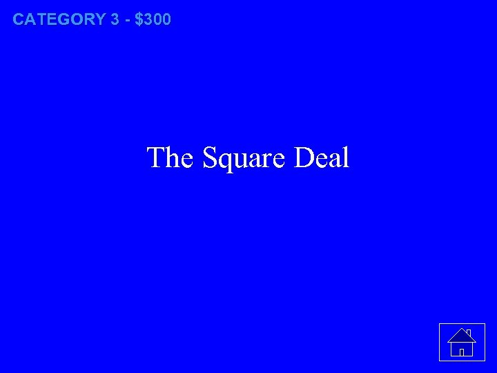 CATEGORY 3 - $300 The Square Deal