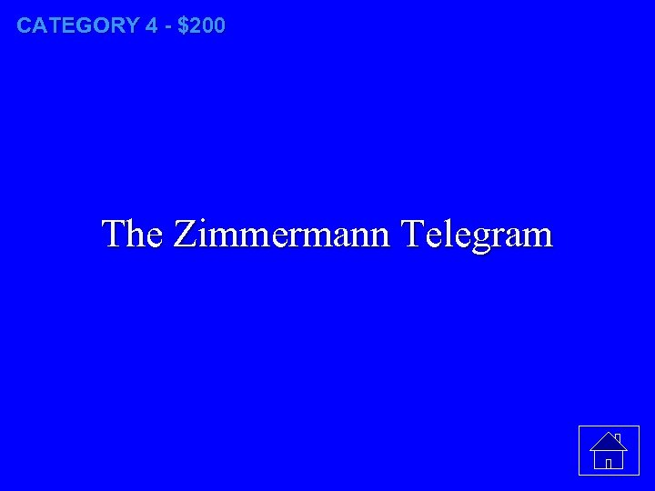 CATEGORY 4 - $200 The Zimmermann Telegram