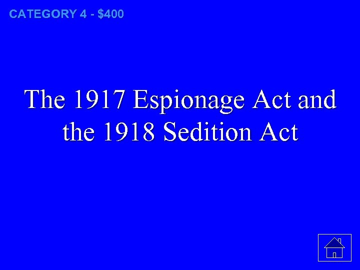 CATEGORY 4 - $400 The 1917 Espionage Act and the 1918 Sedition Act