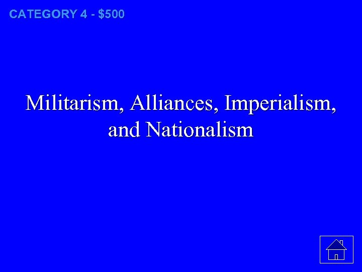 CATEGORY 4 - $500 Militarism, Alliances, Imperialism, and Nationalism