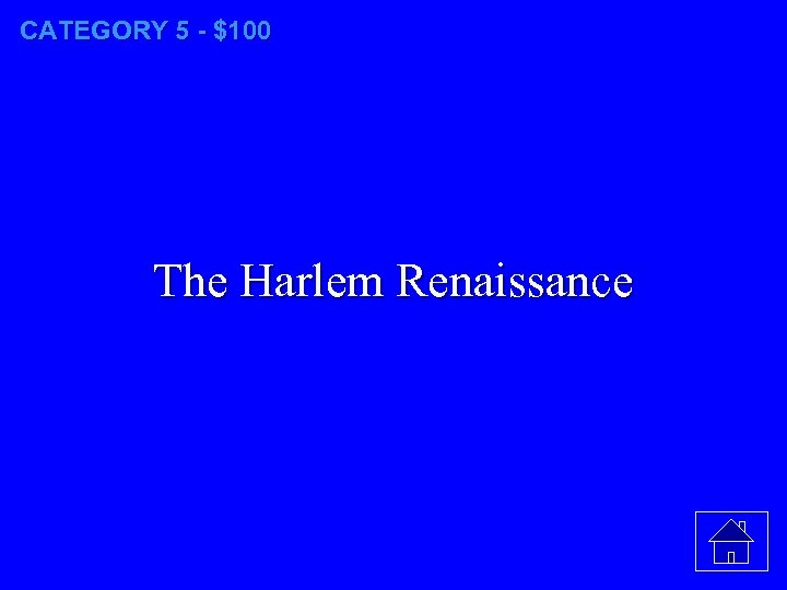 CATEGORY 5 - $100 The Harlem Renaissance