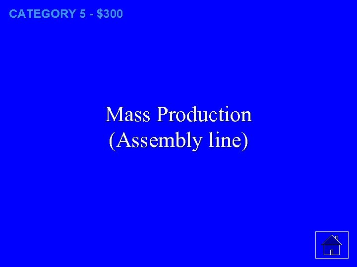 CATEGORY 5 - $300 Mass Production (Assembly line)