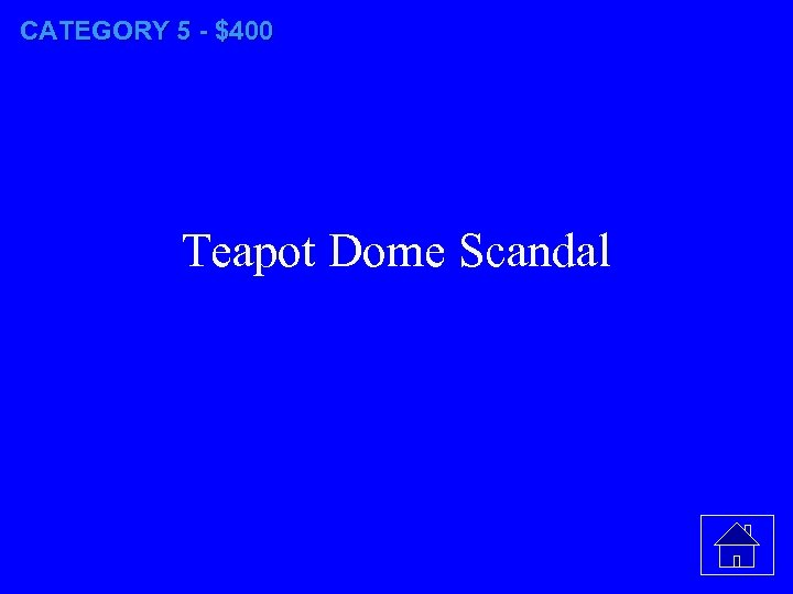 CATEGORY 5 - $400 Teapot Dome Scandal