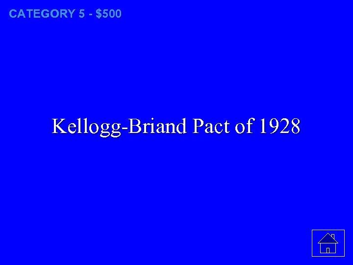 CATEGORY 5 - $500 Kellogg-Briand Pact of 1928