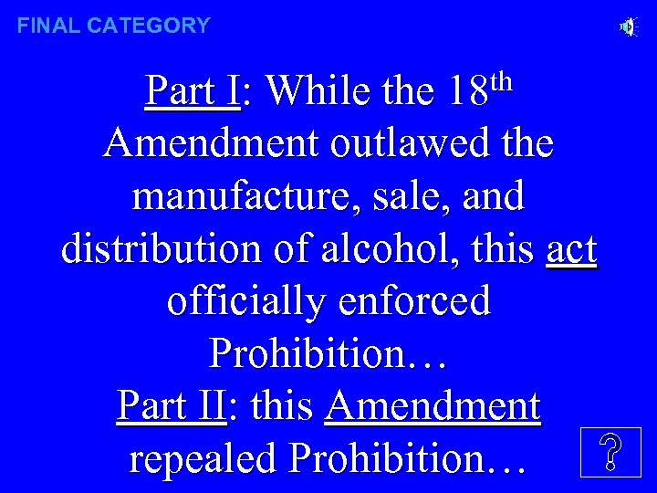 FINAL CATEGORY th 18 Part I: While the Amendment outlawed the manufacture, sale, and