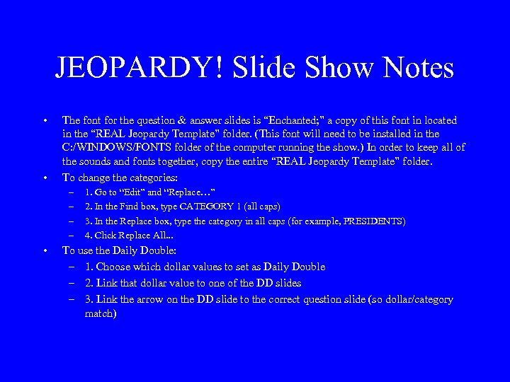 JEOPARDY! Slide Show Notes • • The font for the question & answer slides