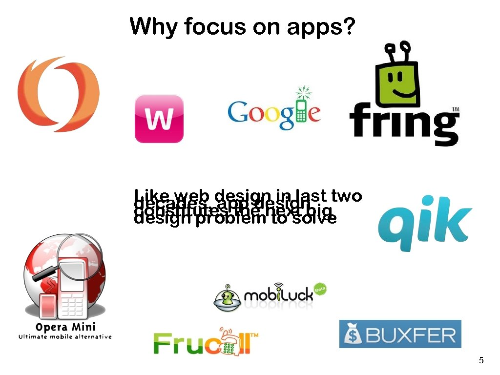 Why focus on apps? Like web design in last two decades, app design constitutes