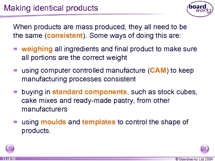 Making identical products When products are mass produced, they all need to be the