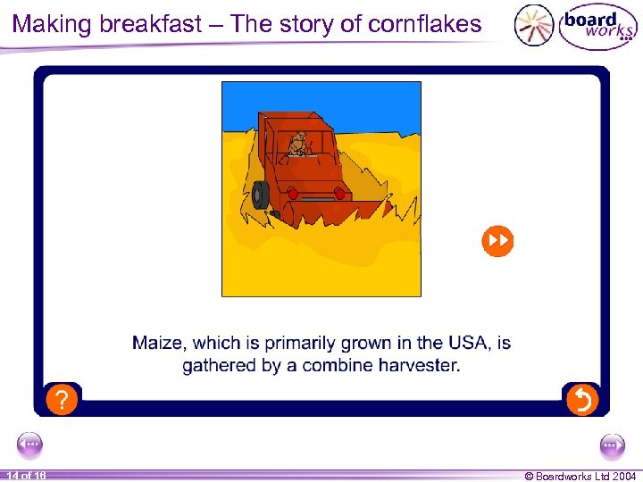 Making breakfast – The story of cornflakes 14 of 16 © Boardworks Ltd 2004