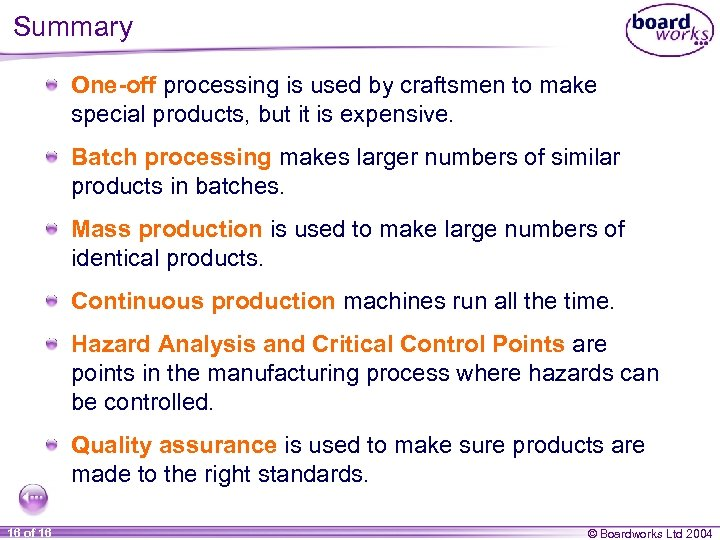 Summary One-off processing is used by craftsmen to make special products, but it is