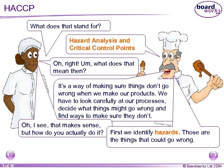 HACCP What does that stand for? Hazard Analysis and Critical Control Points Oh, right!