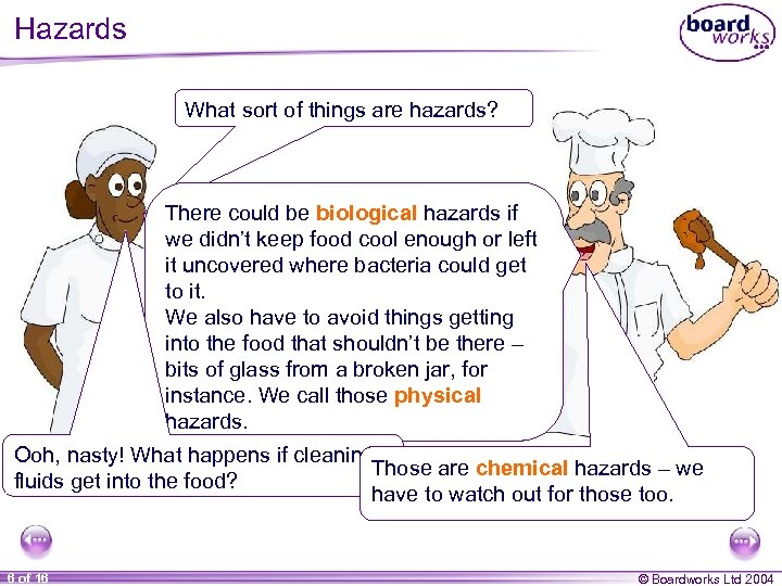 Hazards What sort of things are hazards? There could be biological hazards if we
