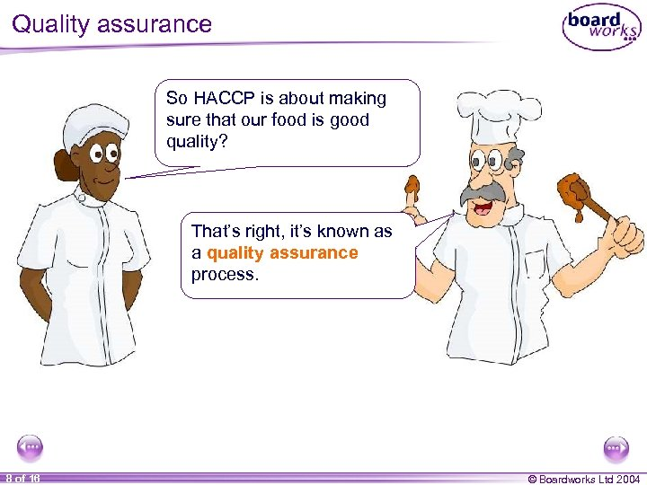 Quality assurance So HACCP is about making sure that our food is good quality?