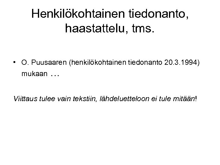 Henkilökohtainen tiedonanto, haastattelu, tms. • O. Puusaaren (henkilökohtainen tiedonanto 20. 3. 1994) mukaan …