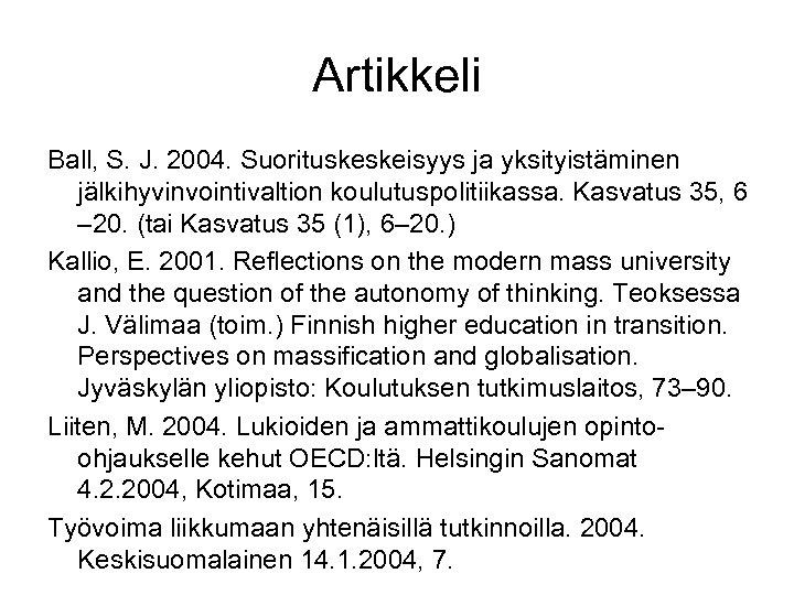 Artikkeli Ball, S. J. 2004. Suorituskeskeisyys ja yksityistäminen jälkihyvinvointivaltion koulutuspolitiikassa. Kasvatus 35, 6 –