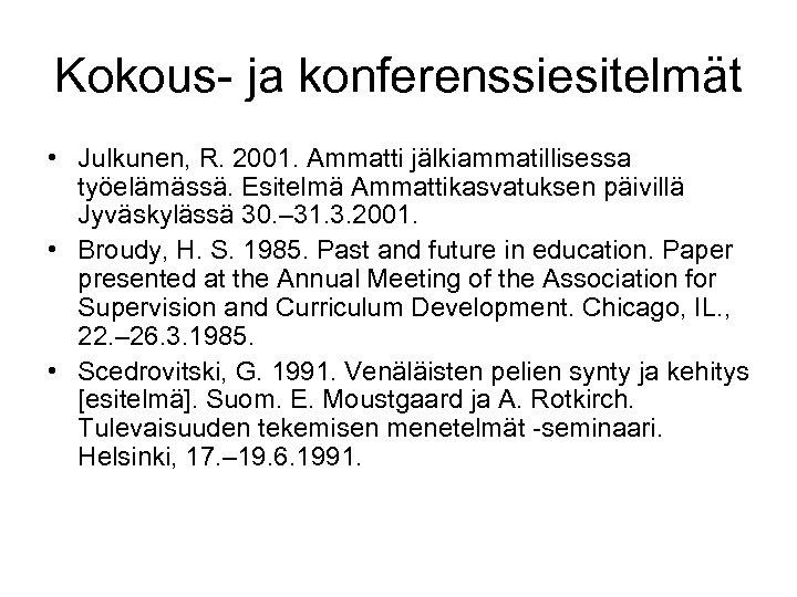 Kokous- ja konferenssiesitelmät • Julkunen, R. 2001. Ammatti jälkiammatillisessa työelämässä. Esitelmä Ammattikasvatuksen päivillä Jyväskylässä