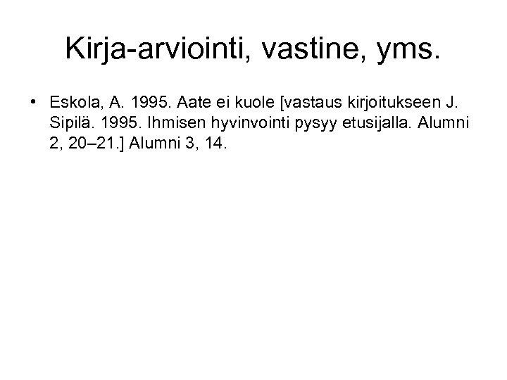 Kirja-arviointi, vastine, yms. • Eskola, A. 1995. Aate ei kuole [vastaus kirjoitukseen J. Sipilä.