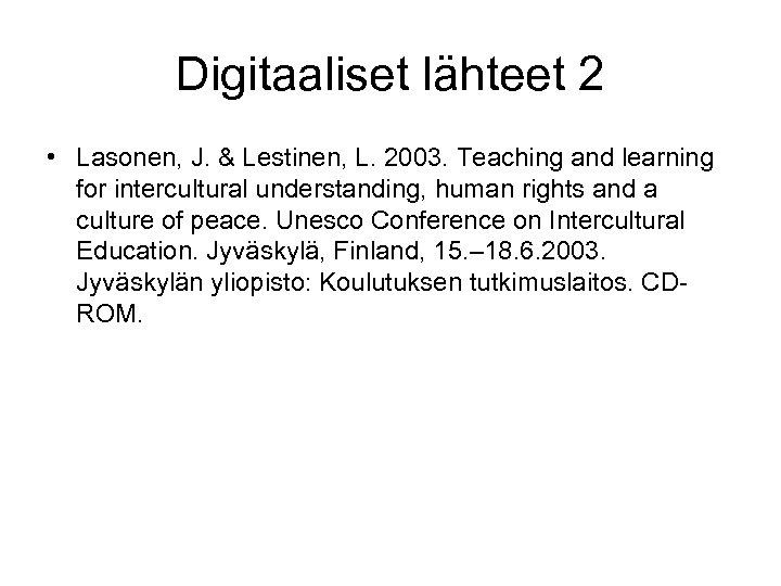 Digitaaliset lähteet 2 • Lasonen, J. & Lestinen, L. 2003. Teaching and learning for