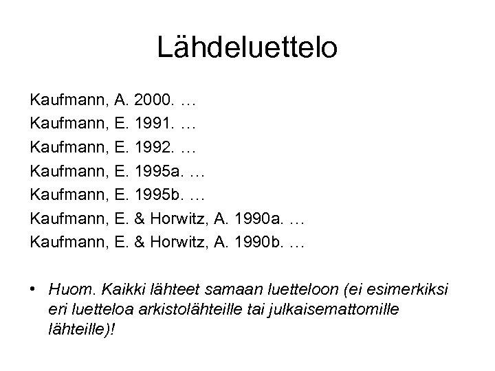 Lähdeluettelo Kaufmann, A. 2000. … Kaufmann, E. 1991. … Kaufmann, E. 1992. … Kaufmann,