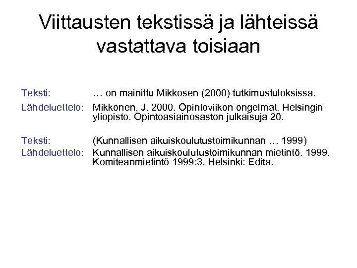 Viittausten tekstissä ja lähteissä vastattava toisiaan Teksti: … on mainittu Mikkosen (2000) tutkimustuloksissa. Lähdeluettelo: