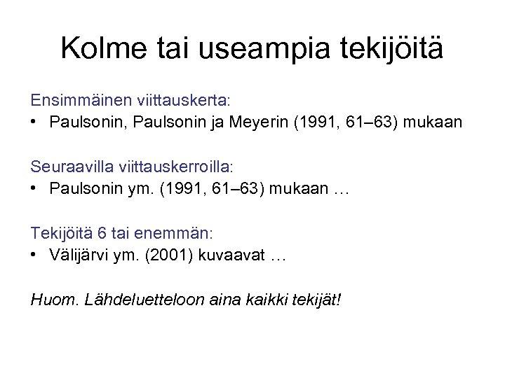 Kolme tai useampia tekijöitä Ensimmäinen viittauskerta: • Paulsonin, Paulsonin ja Meyerin (1991, 61– 63)