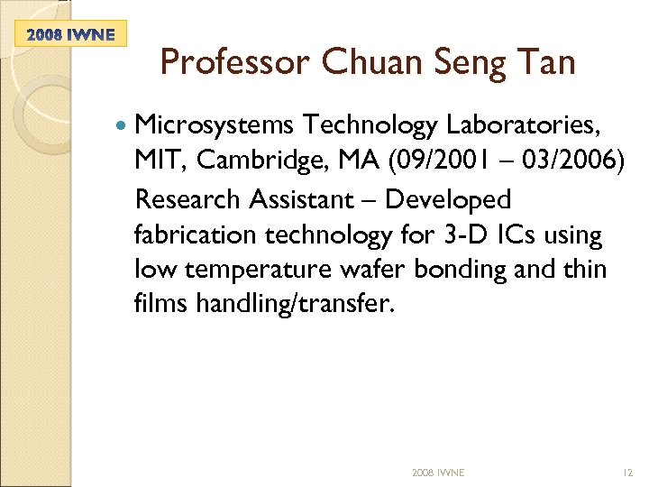 Professor Chuan Seng Tan Microsystems Technology Laboratories, MIT, Cambridge, MA (09/2001 – 03/2006) Research