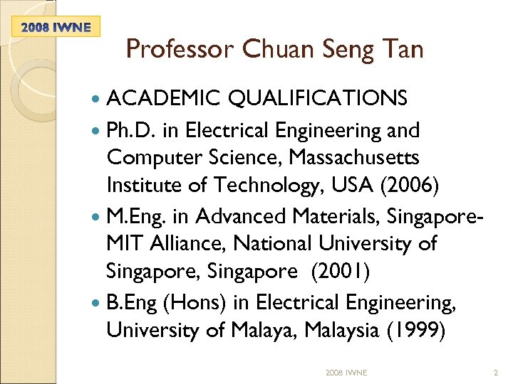 Professor Chuan Seng Tan ACADEMIC QUALIFICATIONS Ph. D. in Electrical Engineering and Computer Science,