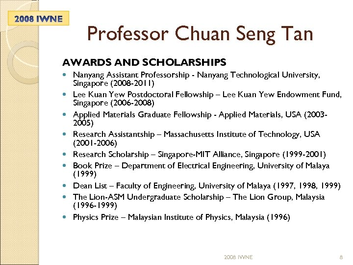 Professor Chuan Seng Tan AWARDS AND SCHOLARSHIPS Nanyang Assistant Professorship - Nanyang Technological University,
