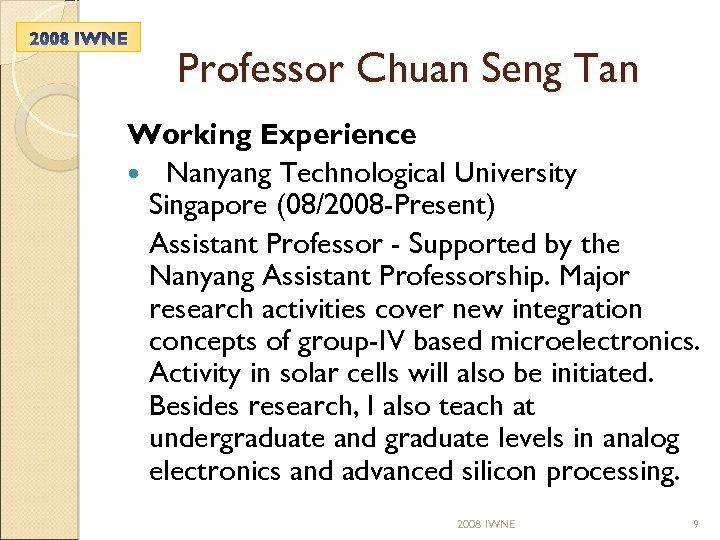 Professor Chuan Seng Tan Working Experience Nanyang Technological University Singapore (08/2008 -Present) Assistant Professor