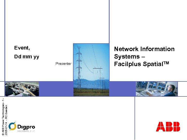Event, Dd mm yy © ABB Power Technologies - 1 2005 -01 -14 -