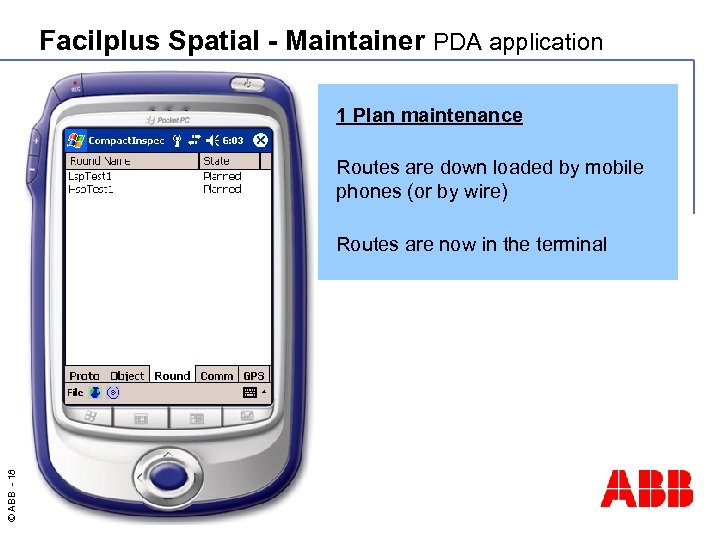 Facilplus Spatial - Maintainer PDA application 1 Plan maintenance Routes are down loaded by