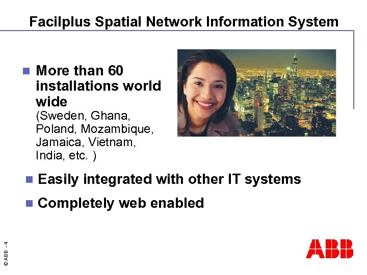 Facilplus Spatial Network Information System n More than 60 installations world wide (Sweden, Ghana,