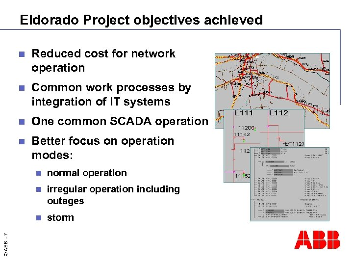 Eldorado Project objectives achieved n Reduced cost for network operation n Common work processes