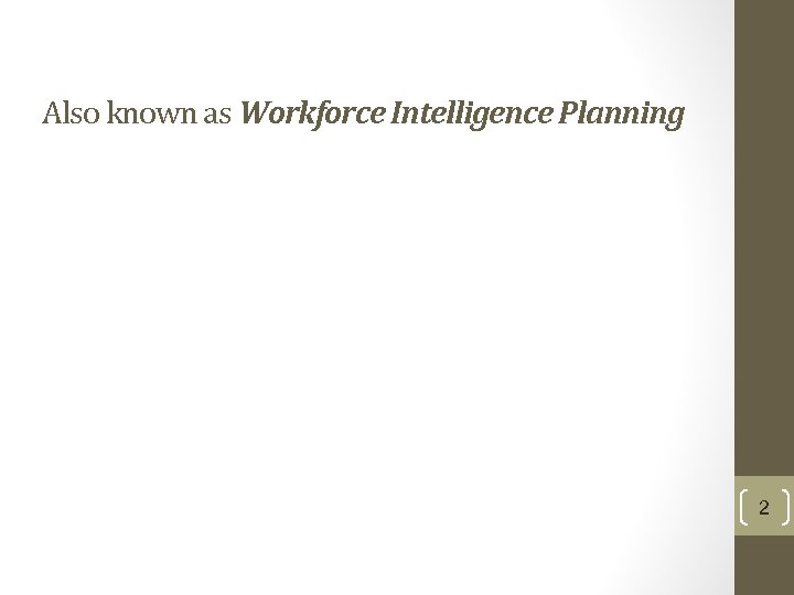 Also known as Workforce Intelligence Planning 2