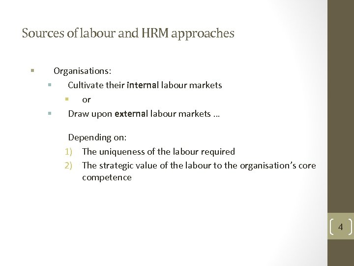 Sources of labour and HRM approaches § Organisations: § Cultivate their internal labour markets