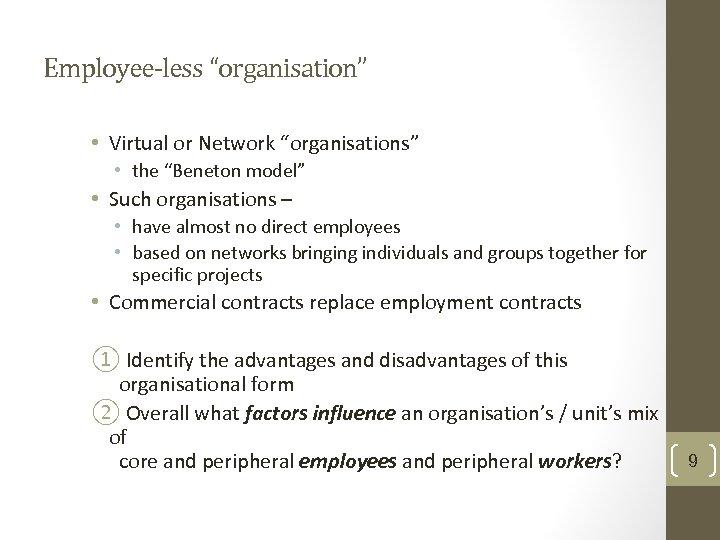 "Employee-less ""organisation"" • Virtual or Network ""organisations"" • the ""Beneton model"" • Such organisations"